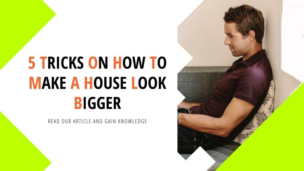 5 tricks on How to make a house look bigger